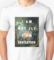 I AM NOT FLY, I AM LEVITATION Unisex T-Shirt