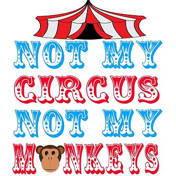 Not My Circus Not My Monkeys by everything-shop
