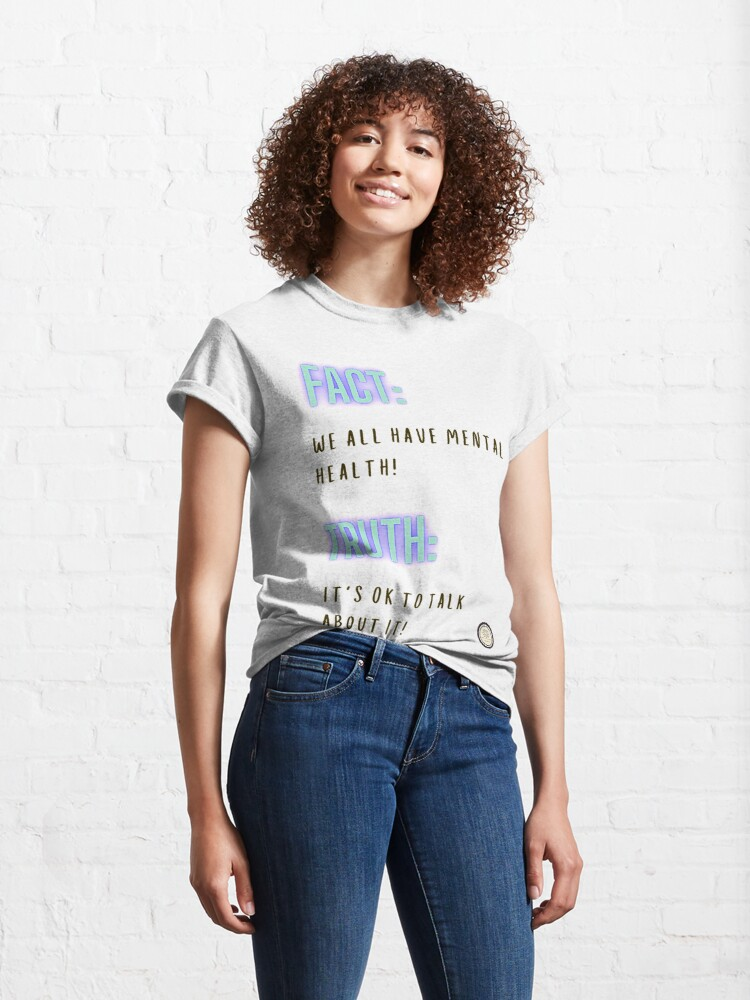 Alternate view of Mental Health Matters: We all have mental health   Mental Health Awareness   Mental health Advocate   Support Mental Health   Large Print  Classic T-Shirt