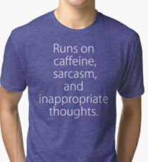 Runs On Caffeine, Sarcasm And Inappropriate Thoughts Tri-blend T-Shirt