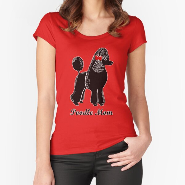 Poodle Mom Fitted Scoop T-Shirt