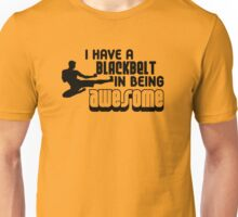 I have a Blackbelt in Being Awesome Unisex T-Shirt