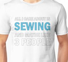 All I Care About is Sewing Unisex T-Shirt