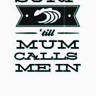 Surf 'till Mum calls me in by BenLucas