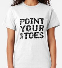 Point Your Damn Toes Classic T-Shirt