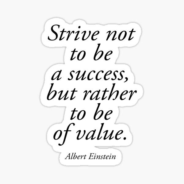 EINSTEIN. Strive not to be a success, but rather to be of value. Albert Einstein. Sticker