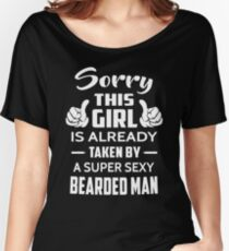Sorry This Girl Is Already Taken By A Super Sexy Bearded Man Women's Relaxed Fit T-Shirt