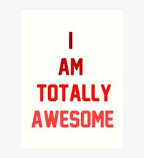 i am totally awesome Art Print