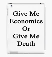 Give Me Economics Or Give Me Death  iPad Case/Skin