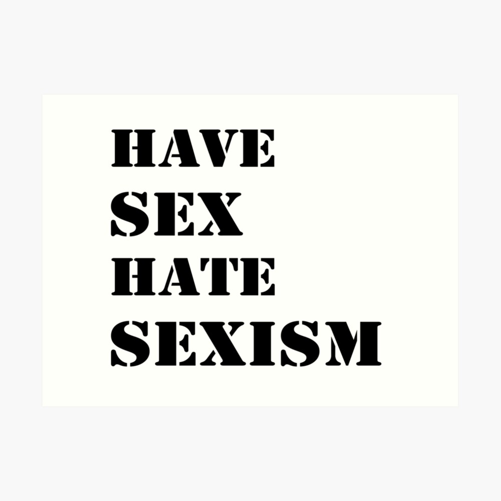 Have sex hate sexism (black) Art Print