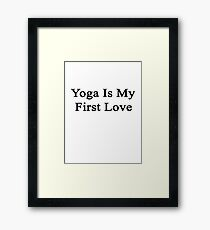 Yoga Is My First Love Framed Print