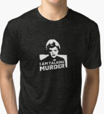 I Am Talking Murder Tri-blend T-Shirt