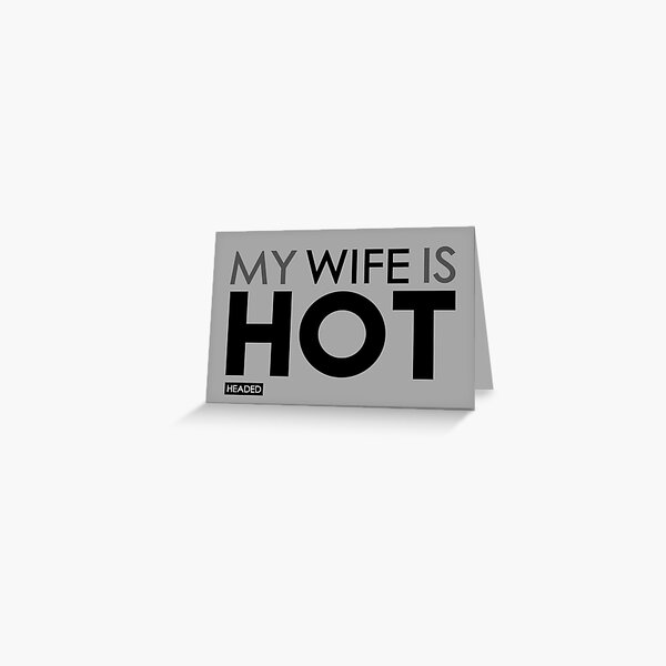 My Wife is Hot (Headed) - Sarcastic Funny Greeting Card