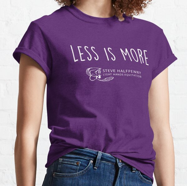 Less is more horsemanship collection Classic T-Shirt