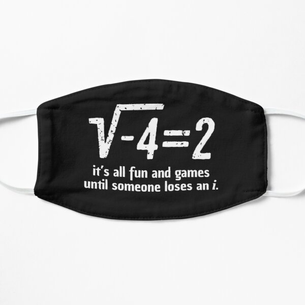 It's all fun and games until someone loses an i math professor humor gifts  Flat Mask