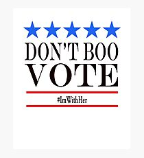 Don't Boo, Vote! Photographic Print