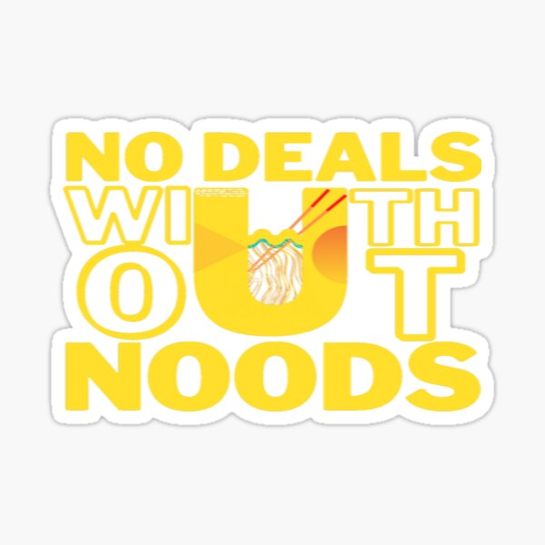 No Deals Without Noodles Sticker