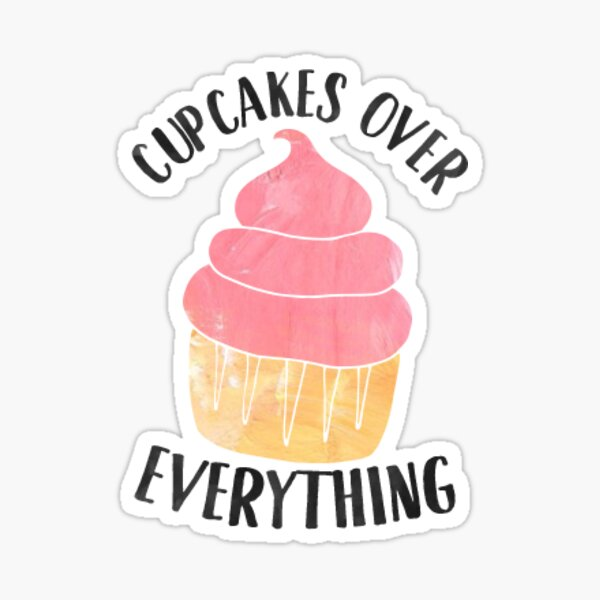 Cupcakes Over Everything Sticker
