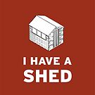 I have a shed. by Smallbrainfield