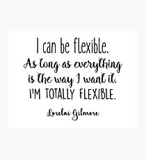 Gilmore Girls - I can be flexible Photographic Print