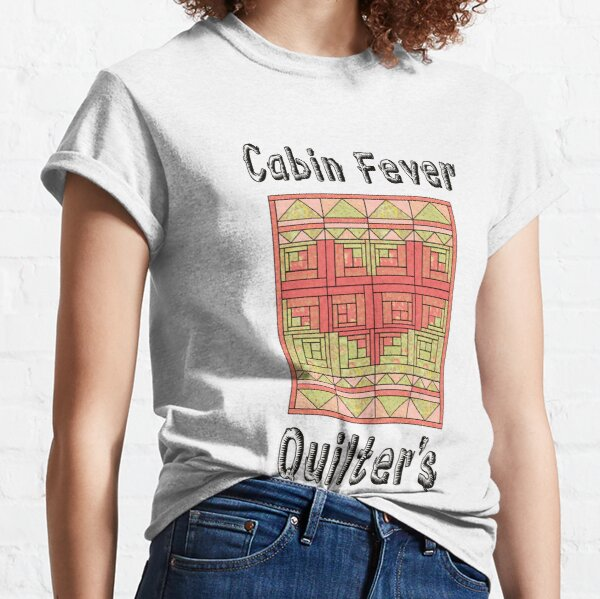 Cabin fever Quilters Classic T-Shirt