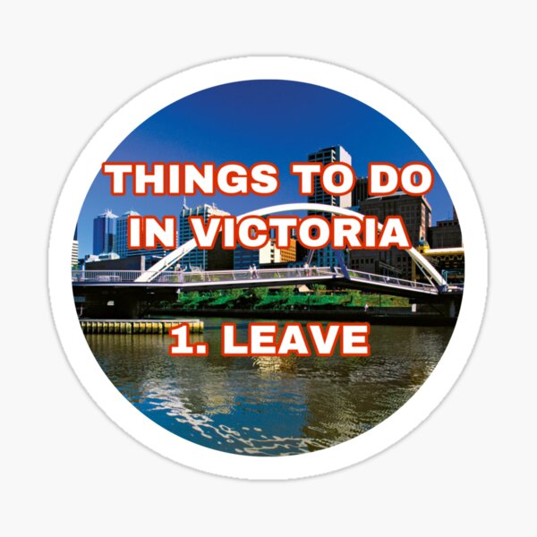 Things To Do In Victoria. 1. Leave  Sticker