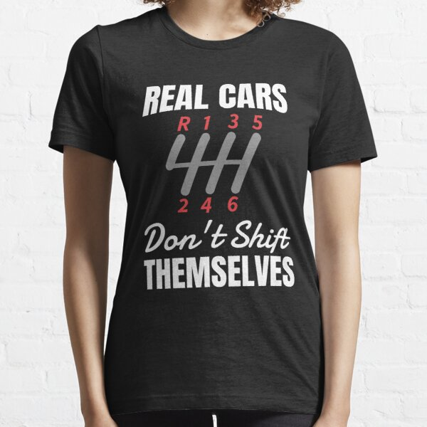 Real Cars Don't Shift Themselves 6 Speed Manual Mechanic T-Shirt Essential T-Shirt