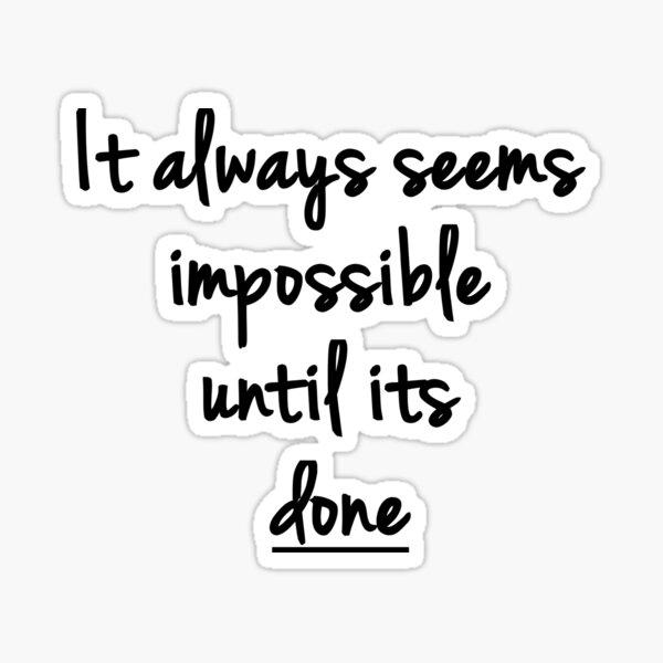 Es scheint immer unmöglich, bis es fertig ist. Nelson Mandela Sticker