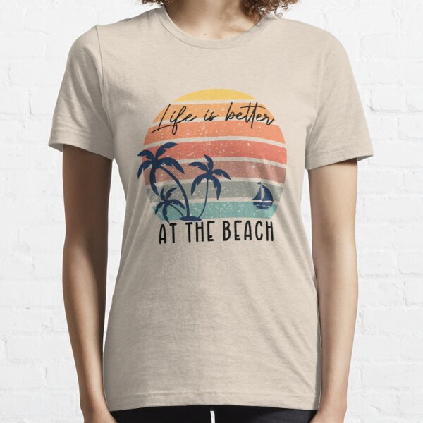 Life is better at the beach: Summer gift idea, gift for siblings, summer sunset lover Essential T-Shirt