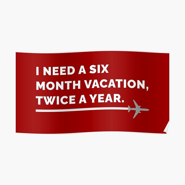 I Need a Six Month Vacation, Twice a Year on Red Poster