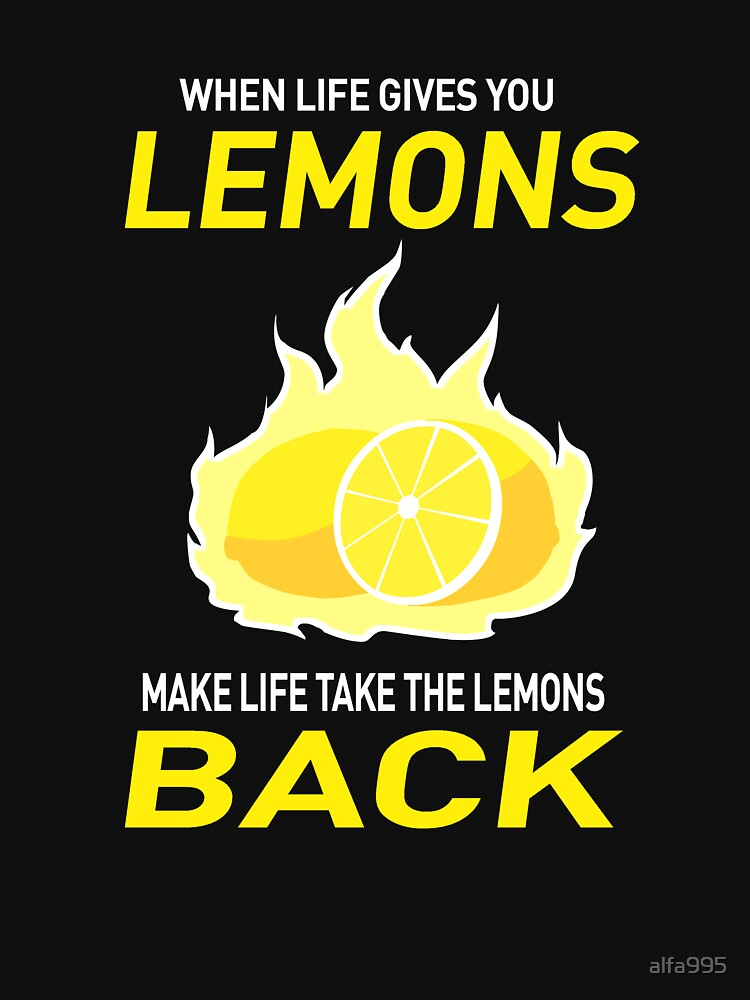 When Life gives you Lemons | Unisex T-Shirt