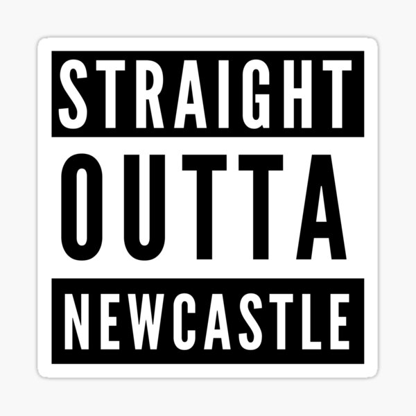Straight Outta Newcastle Sticker