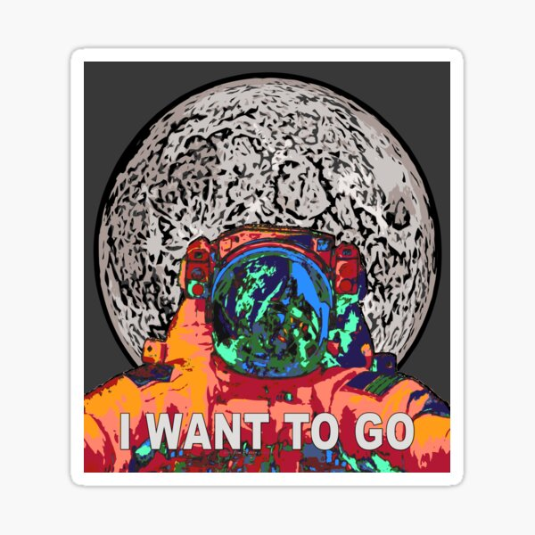 I Want To Go To The Moon Space Art Sticker