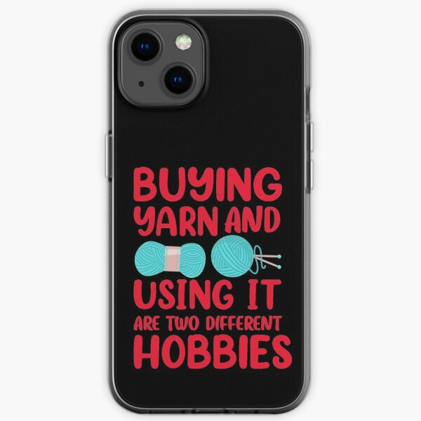 Buying Yarn And Using It Are Two Different Hobbies iPhone Soft Case