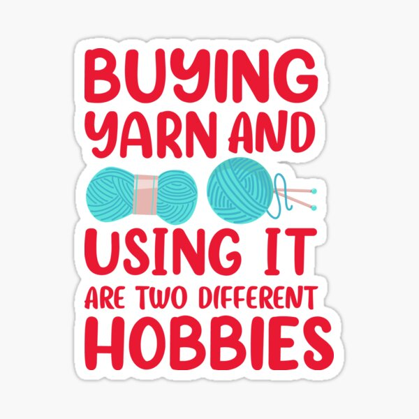 Buying Yarn And Using It Are Two Different Hobbies Sticker