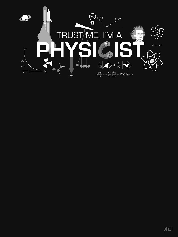 Trust me, I'm a physicist by ph1l