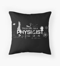 Trust me, I'm a physicist Throw Pillow