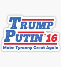Trump Putin 2016 - Make Tyranny Great Again! Sticker