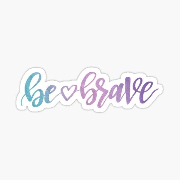 Be <3 Brave - watercolor Sticker