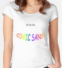 Do You Like COMIC SANS? Women's Fitted Scoop T-Shirt