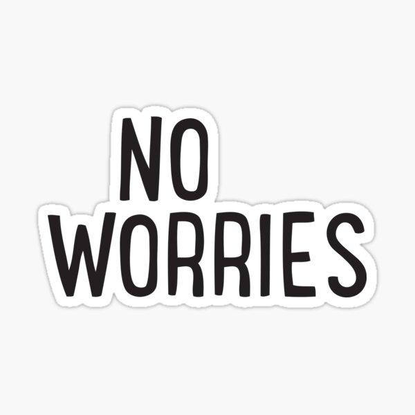 no worries. no problem. Australian english Sticker