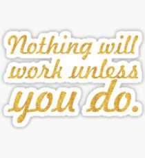 "Nothing will work... ""Maya Angelou"" Inspirational Quote Sticker"