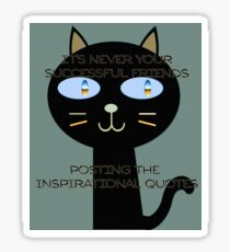 It's never your successful friends posting the inspirational quotes Sticker