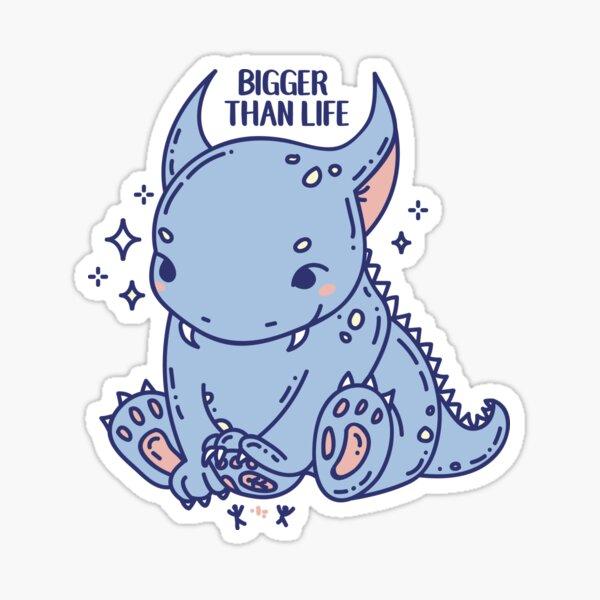 Bigger than life Sticker
