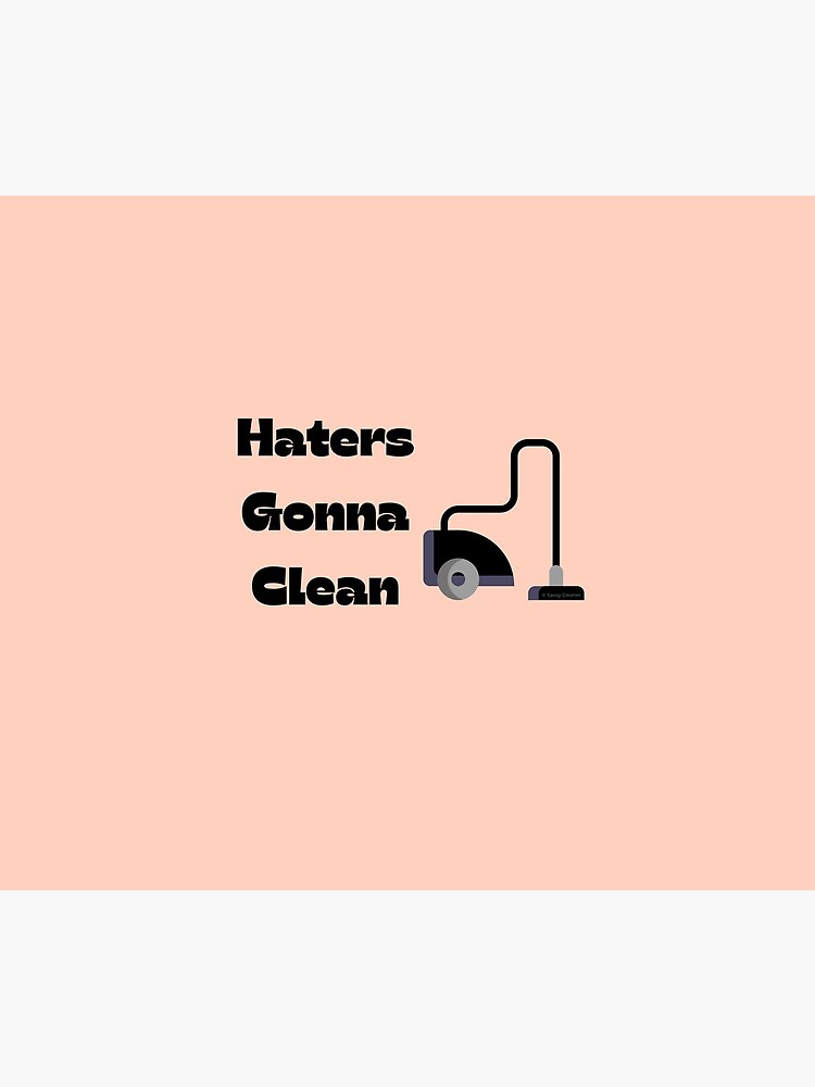 Haters Gonna Clean Funny Vacuum Cleaning Lady With Attitude Gifts by SavvyCleaner