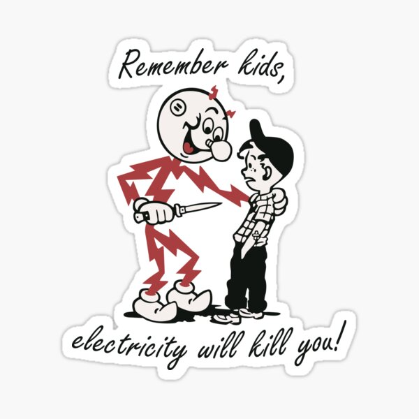 Remember kids, electricity will kill you! Sticker