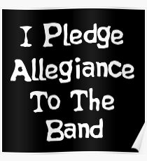 School Of Rock Quote - I Pledge Allegiance To The Band Poster