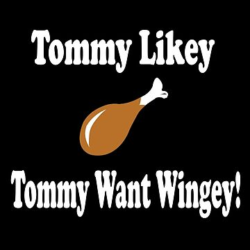 Tommy Boy Quote - Tommy Likey Tommy Want Wingey! by movie-shirts