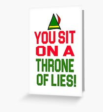 Elf Quote - You Sit On A Throne Of Lies! Greeting Card