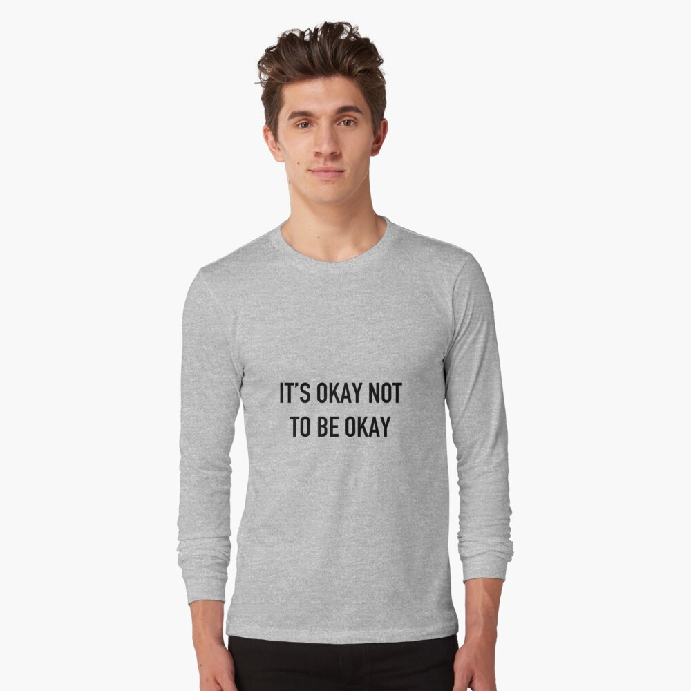 It's Okay Not To Be Okay. Long Sleeve T-Shirt